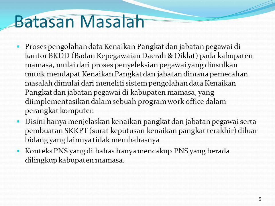 Batasan Masalah  Proses pengolahan data Kenaikan Pangkat dan jabatan pegawai di kantor BKDD (Badan Kepegawaian Daerah & Diklat) pada kabupaten mamasa