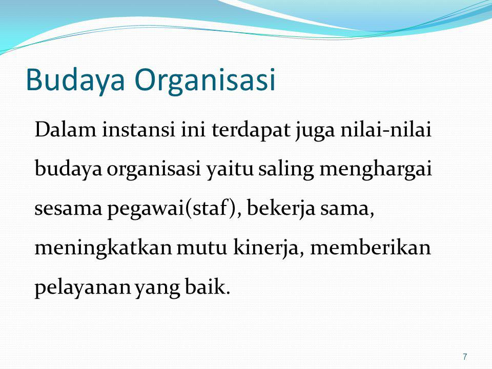 Budaya Organisasi Dalam instansi ini terdapat juga nilai-nilai budaya organisasi yaitu saling menghargai sesama pegawai(staf), bekerja sama, meningkat