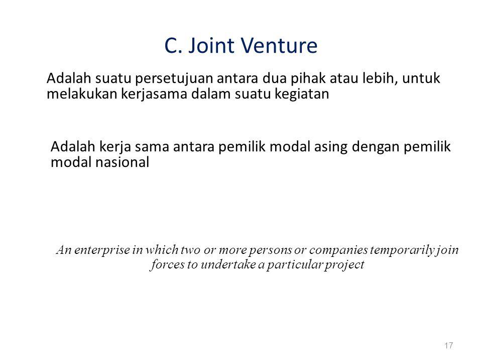 C. Joint Venture 17 Adalah suatu persetujuan antara dua pihak atau lebih, untuk melakukan kerjasama dalam suatu kegiatan Adalah kerja sama antara pemi
