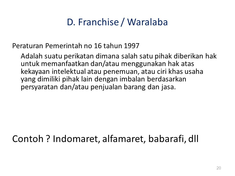 D. Franchise / Waralaba Contoh ? Indomaret, alfamaret, babarafi, dll 20 Peraturan Pemerintah no 16 tahun 1997 Adalah suatu perikatan dimana salah satu