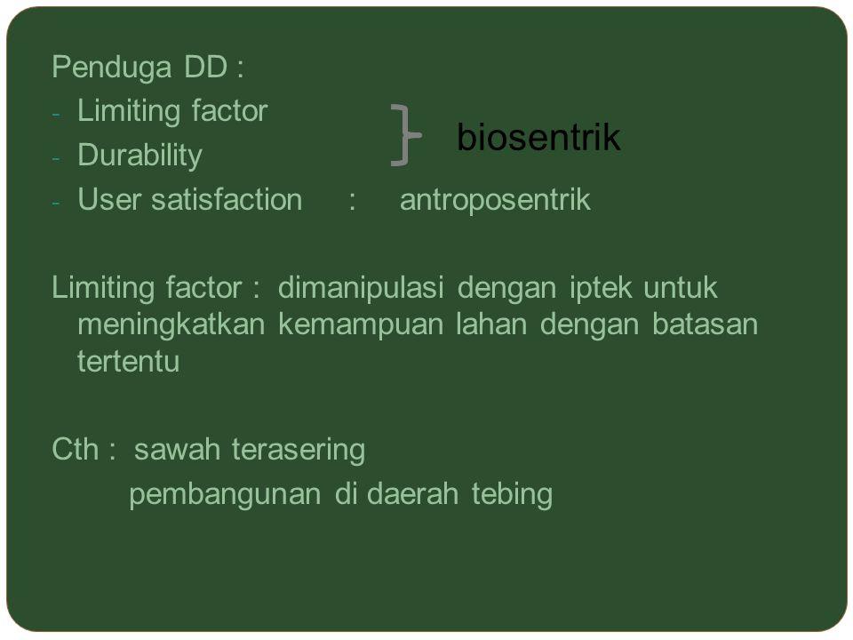 Penduga DD : - Limiting factor - Durability - User satisfaction : antroposentrik Limiting factor : dimanipulasi dengan iptek untuk meningkatkan kemamp