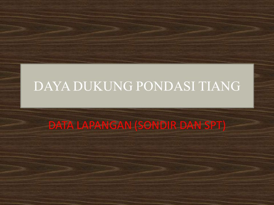 DAYA DUKUNG PONDASI TIANG DATA LAPANGAN (SONDIR DAN SPT)