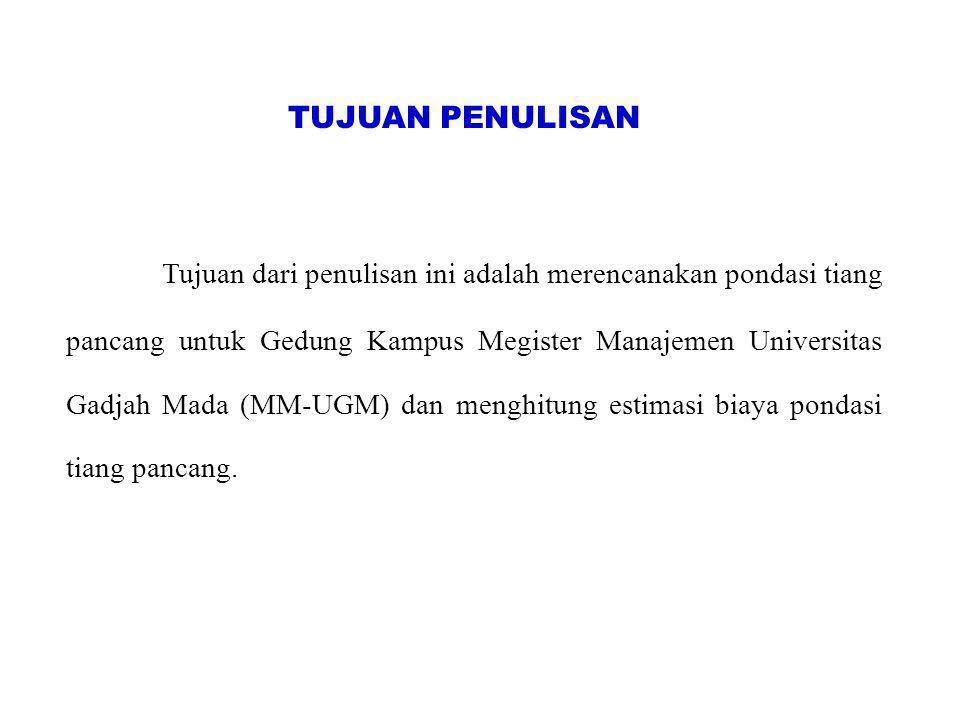 TUJUAN PENULISAN Tujuan dari penulisan ini adalah merencanakan pondasi tiang pancang untuk Gedung Kampus Megister Manajemen Universitas Gadjah Mada (M
