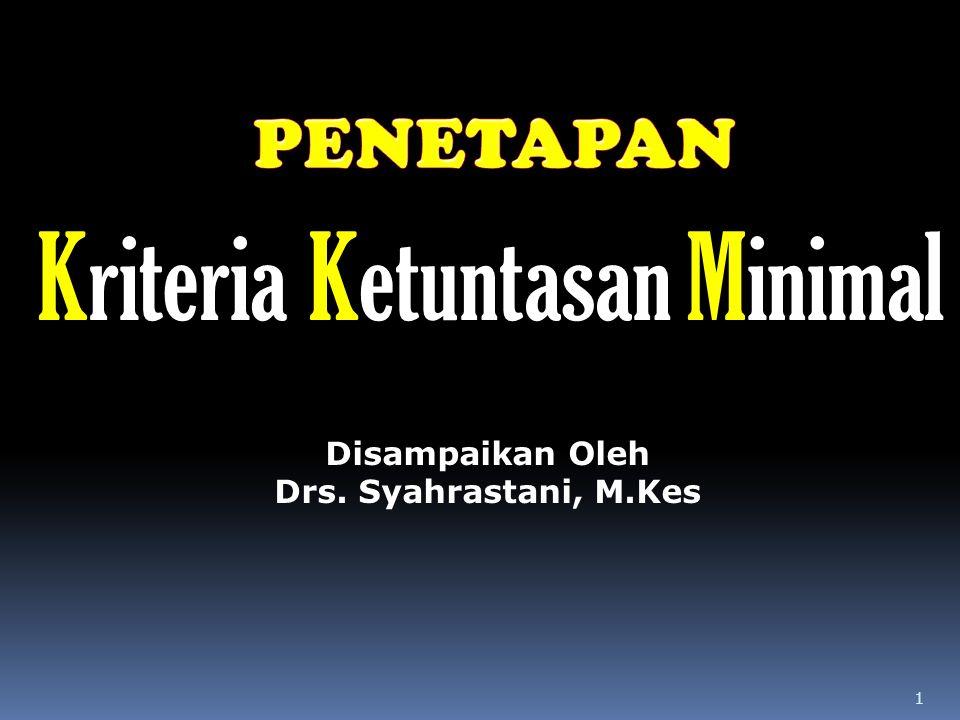 1 KriteriaKetuntasanMinimal Disampaikan Oleh Drs. Syahrastani, M.Kes
