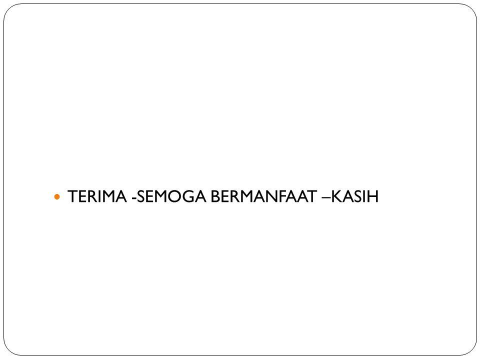TERIMA -SEMOGA BERMANFAAT –KASIH