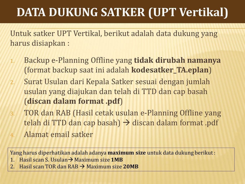 Untuk satker UPT Vertikal, berikut adalah data dukung yang harus disiapkan : 1.