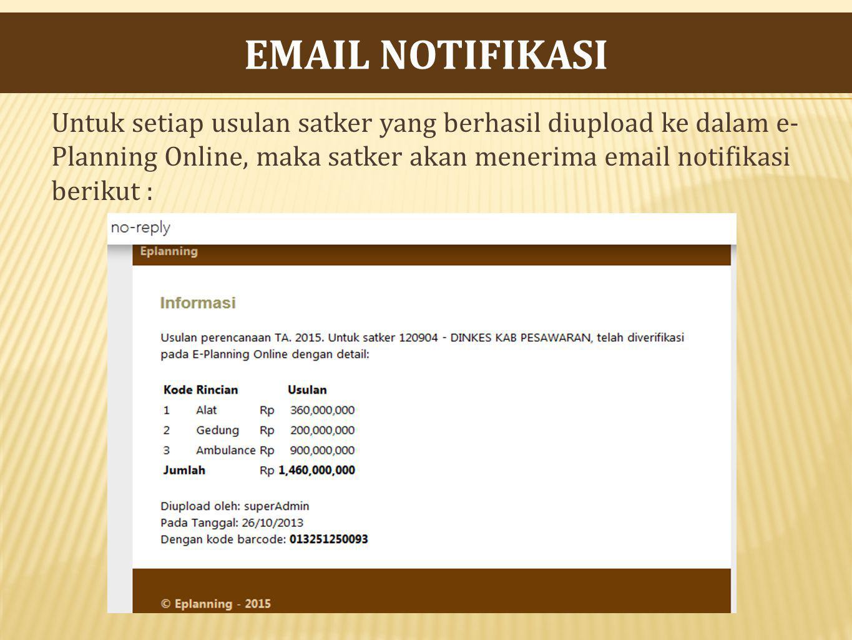 Untuk setiap usulan satker yang berhasil diupload ke dalam e- Planning Online, maka satker akan menerima email notifikasi berikut : EMAIL NOTIFIKASI