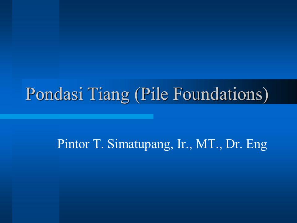 Pondasi Tiang (Pile Foundations) Pintor T. Simatupang, Ir., MT., Dr. Eng