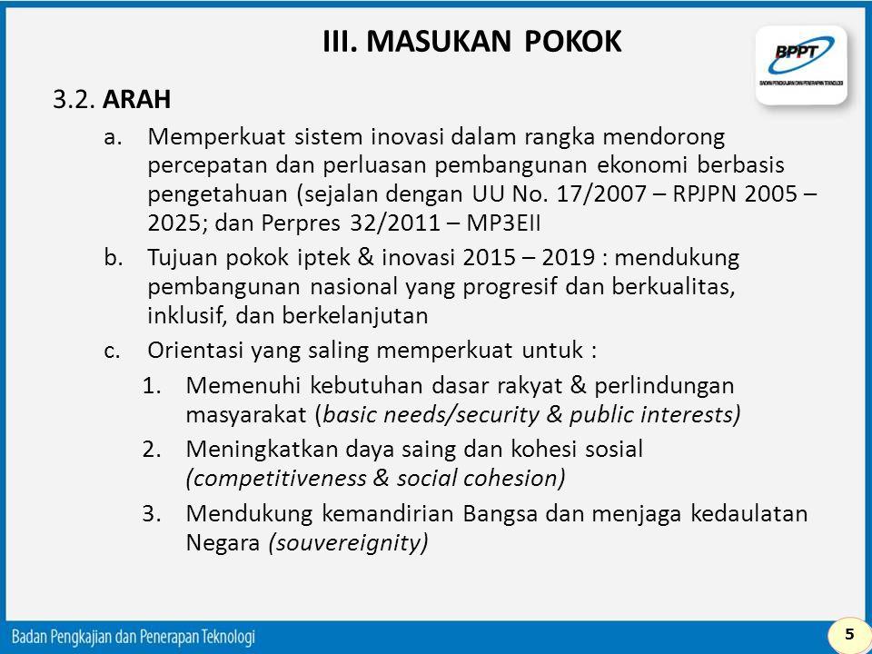 III. MASUKAN POKOK 3.2. ARAH a.Memperkuat sistem inovasi dalam rangka mendorong percepatan dan perluasan pembangunan ekonomi berbasis pengetahuan (sej