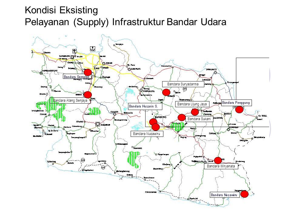 Kondisi Eksisting Pelayanan (Supply) Infrastruktur Bandar Udara Bandara Atang Senjaya Bandara Sukani Bandara Suryadarma Bandara Nusawiru Bandara Ujung
