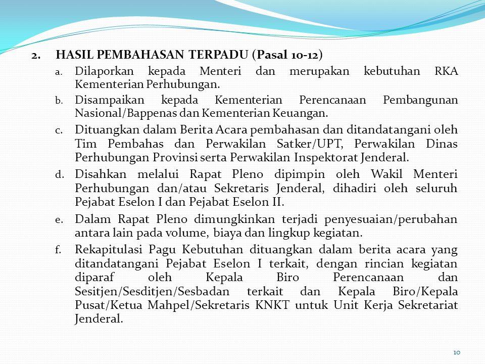 2.HASIL PEMBAHASAN TERPADU (Pasal 10-12) a. Dilaporkan kepada Menteri dan merupakan kebutuhan RKA Kementerian Perhubungan. b. Disampaikan kepada Kemen