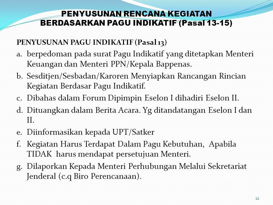 PENYUSUNAN RENCANA KEGIATAN BERDASARKAN PAGU INDIKATIF (Pasal 13-15) PENYUSUNAN PAGU INDIKATIF (Pasal 13) a. berpedoman pada surat Pagu Indikatif yang
