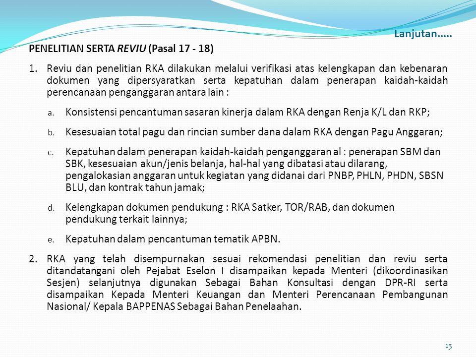 Lanjutan..... PENELITIAN SERTA REVIU (Pasal 17 - 18) 1.Reviu dan penelitian RKA dilakukan melalui verifikasi atas kelengkapan dan kebenaran dokumen ya
