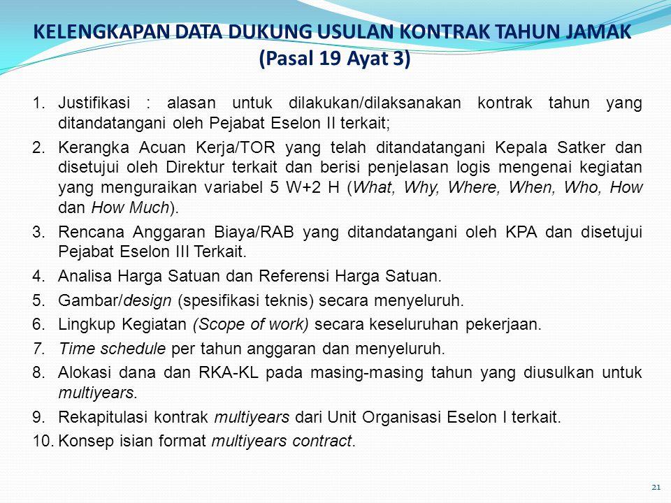 KELENGKAPAN DATA DUKUNG USULAN KONTRAK TAHUN JAMAK (Pasal 19 Ayat 3) 1. Justifikasi : alasan untuk dilakukan/dilaksanakan kontrak tahun yang ditandata