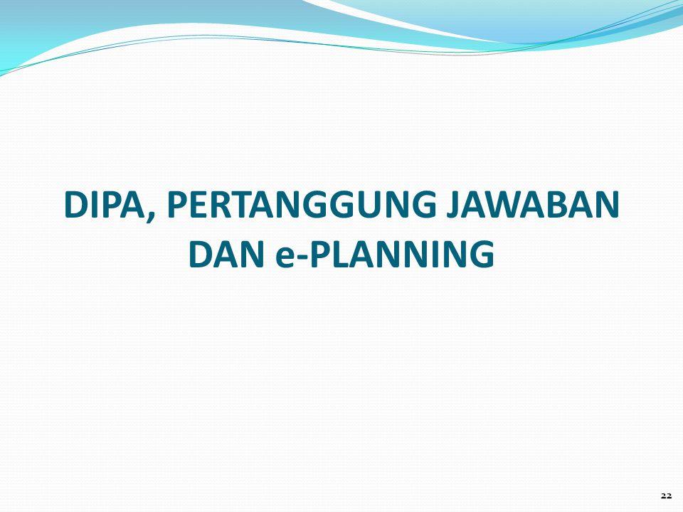 DIPA, PERTANGGUNG JAWABAN DAN e-PLANNING 22