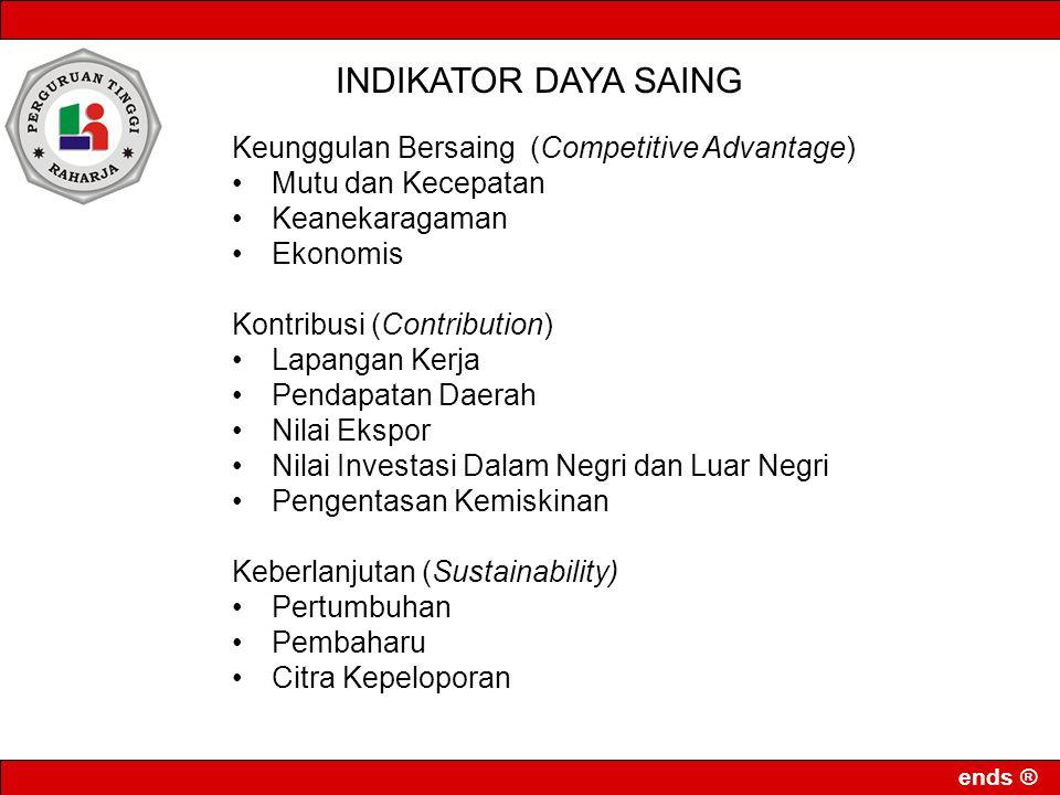 ends ® INDIKATOR DAYA SAING Keunggulan Bersaing (Competitive Advantage) Mutu dan Kecepatan Keanekaragaman Ekonomis Kontribusi (Contribution) Lapangan