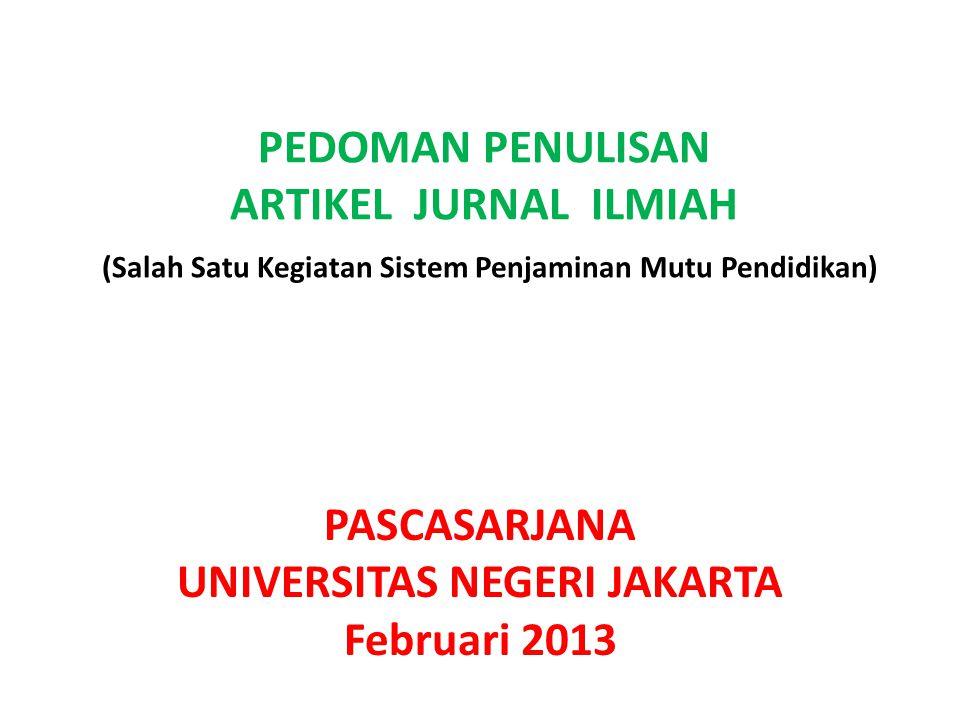 PEDOMAN PENULISAN ARTIKEL JURNAL ILMIAH (Salah Satu Kegiatan Sistem Penjaminan Mutu Pendidikan) PASCASARJANA UNIVERSITAS NEGERI JAKARTA Februari 2013