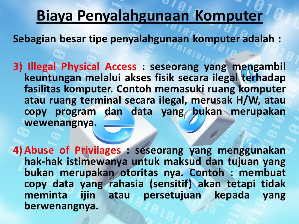 Biaya Penyalahgunaan Komputer Sebagian besar tipe penyalahgunaan komputer adalah : 3) Illegal Physical Access : seseorang yang mengambil keuntungan melalui akses fisik secara ilegal terhadap fasilitas komputer.