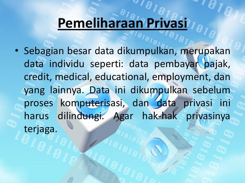 Pemeliharaan Privasi Sebagian besar data dikumpulkan, merupakan data individu seperti: data pembayar pajak, credit, medical, educational, employment,