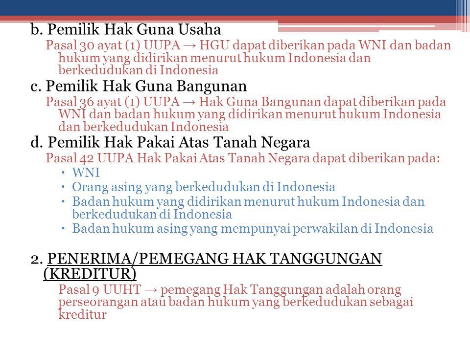b. Pemilik Hak Guna Usaha Pasal 30 ayat (1) UUPA → HGU dapat diberikan pada WNI dan badan hukum yang didirikan menurut hukum Indonesia dan berkeduduka