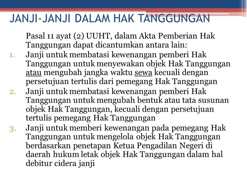 JANJI-JANJI DALAM HAK TANGGUNGAN Pasal 11 ayat (2) UUHT, dalam Akta Pemberian Hak Tanggungan dapat dicantumkan antara lain: 1.Janji untuk membatasi ke