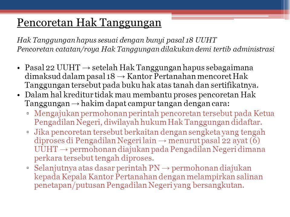 Pencoretan Hak Tanggungan Hak Tanggungan hapus sesuai dengan bunyi pasal 18 UUHT Pencoretan catatan/roya Hak Tanggungan dilakukan demi tertib administ