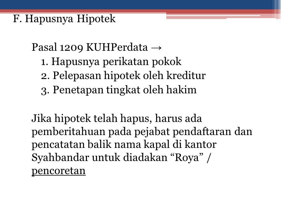 F.Hapusnya Hipotek Pasal 1209 KUHPerdata → 1. Hapusnya perikatan pokok 2.