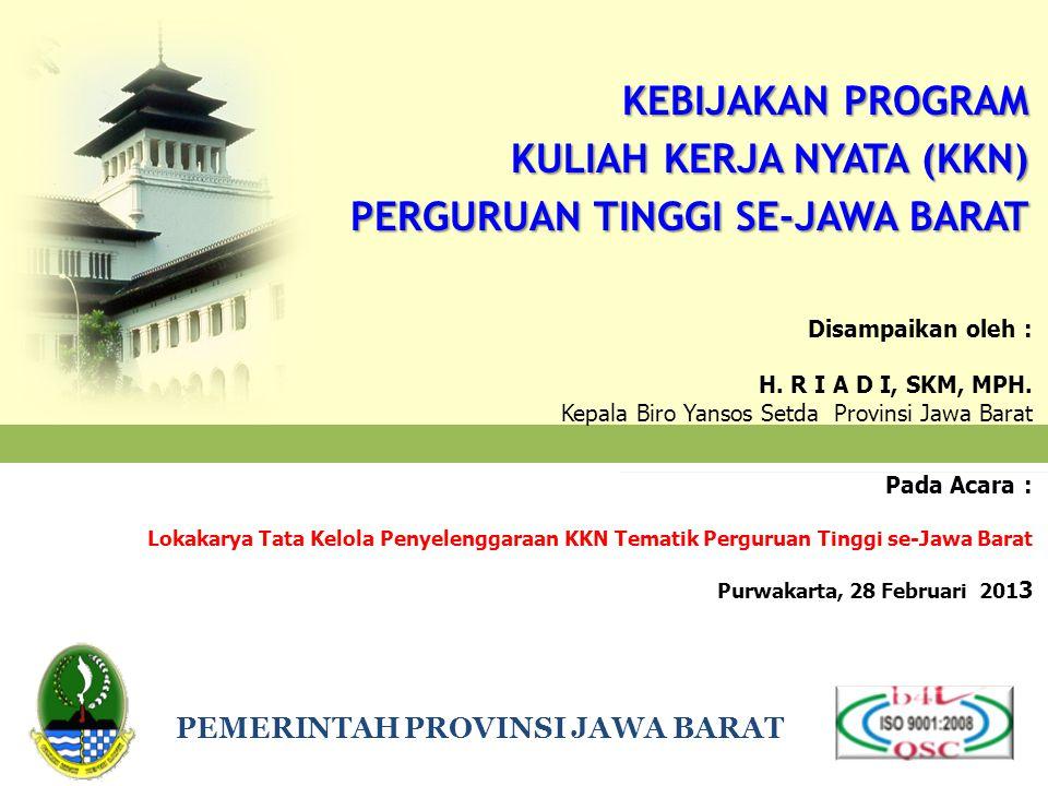 Disampaikan oleh : H. R I A D I, SKM, MPH. Kepala Biro Yansos Setda Provinsi Jawa Barat Pada Acara : Lokakarya Tata Kelola Penyelenggaraan KKN Tematik