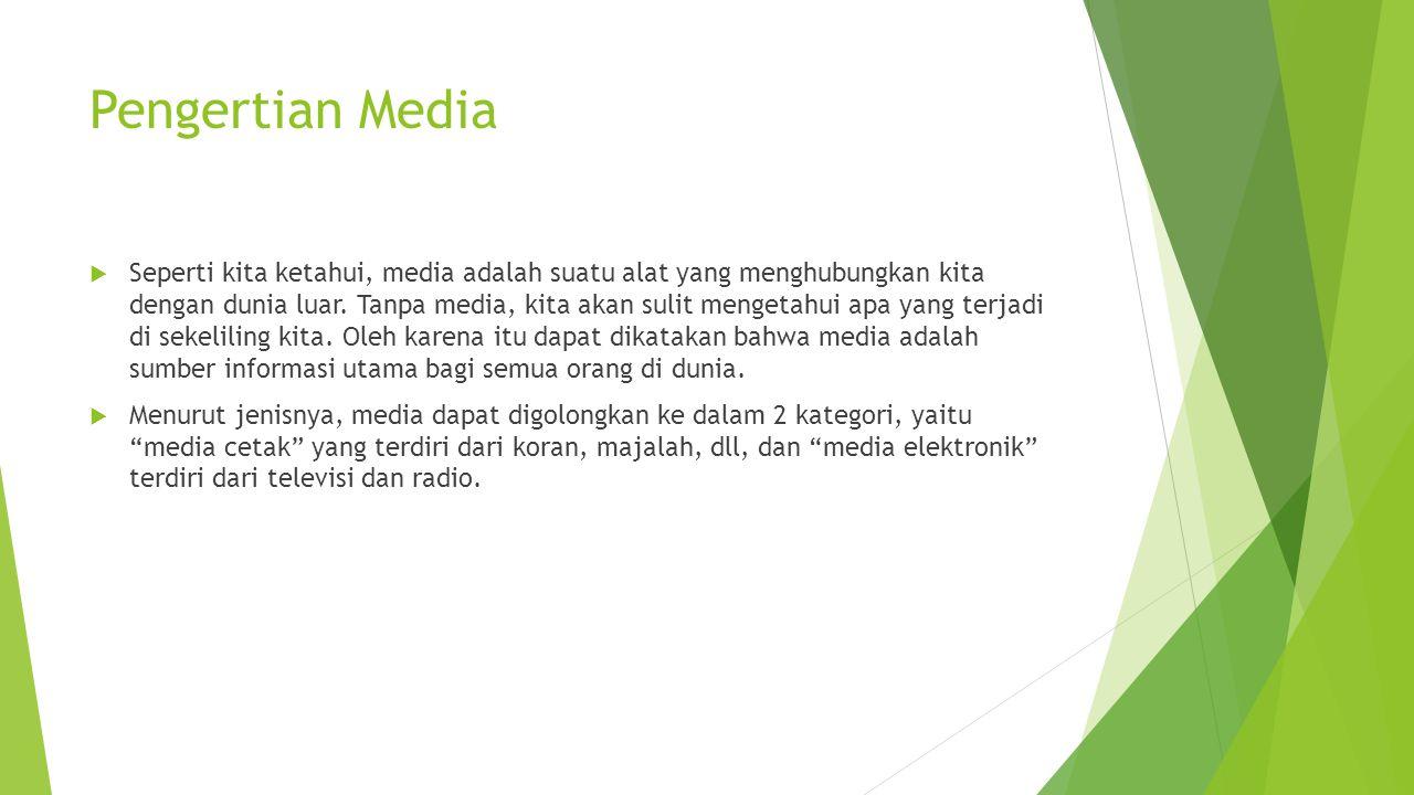 Pengertian Media  Seperti kita ketahui, media adalah suatu alat yang menghubungkan kita dengan dunia luar. Tanpa media, kita akan sulit mengetahui ap