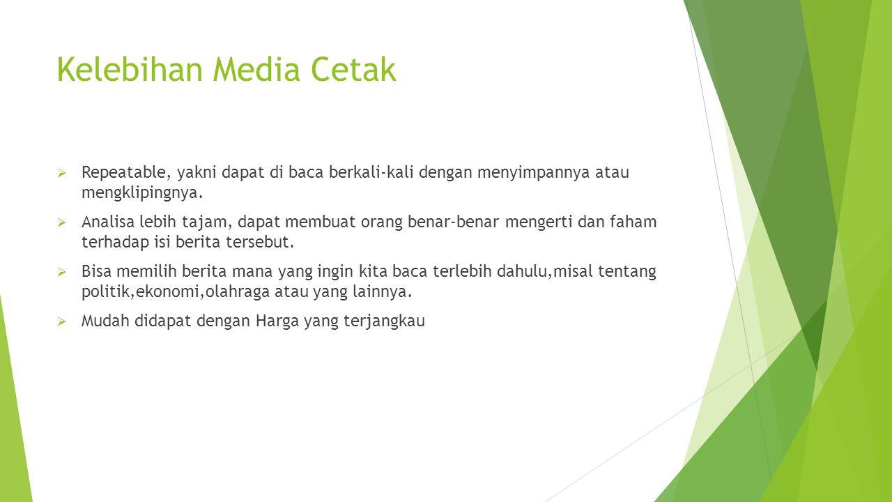 Kekurangan media Cetak  Media cetak lebih lambat penyampaian beritanya daripada media- media yang lain.
