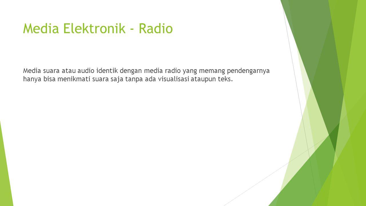 Kelebihan Radio  Penyampaian informasi atau berita lebih cepat bahkan bisa saat itu juga.