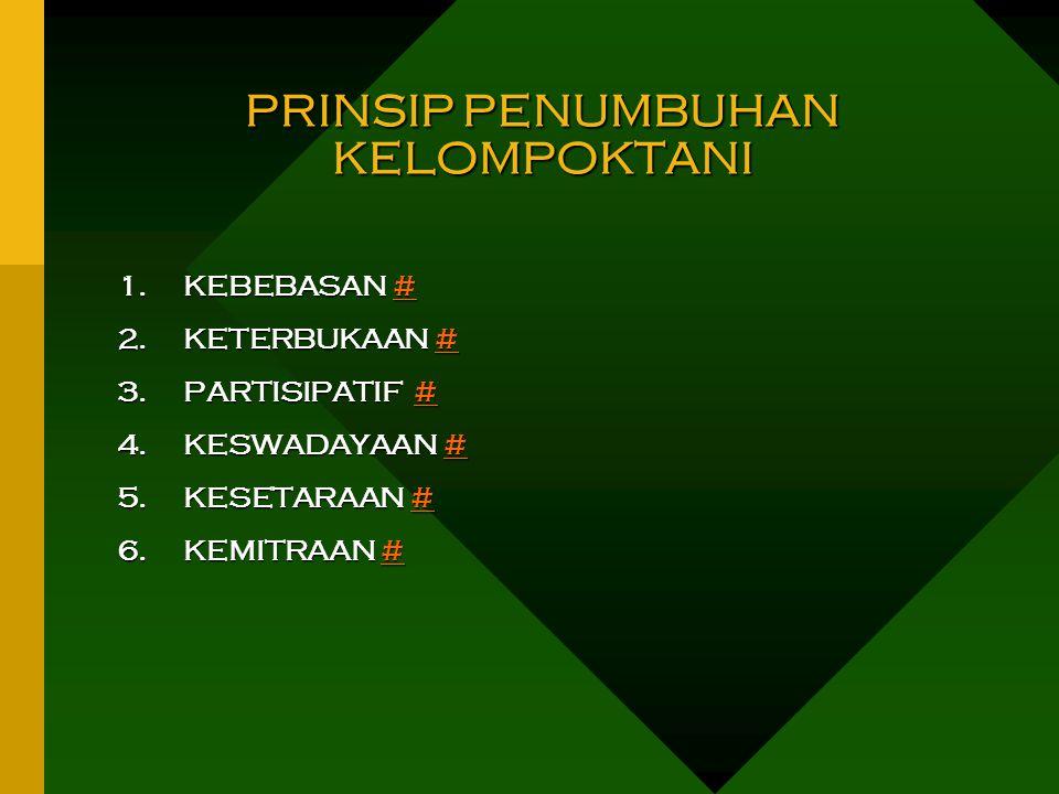PRINSIP PENUMBUHAN KELOMPOKTANI 1.KEBEBASAN # # 2.KETERBUKAAN # # 3.PARTISIPATIF # # 4.KESWADAYAAN # # 5.KESETARAAN # # 6.KEMITRAAN # #