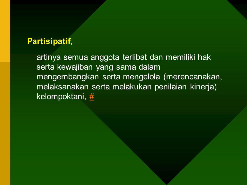 Partisipatif, artinya semua anggota terlibat dan memiliki hak serta kewajiban yang sama dalam mengembangkan serta mengelola (merencanakan, melaksanaka