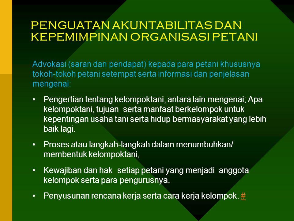PENGUATAN AKUNTABILITAS DAN KEPEMIMPINAN ORGANISASI PETANI Advokasi (saran dan pendapat) kepada para petani khususnya tokoh-tokoh petani setempat sert