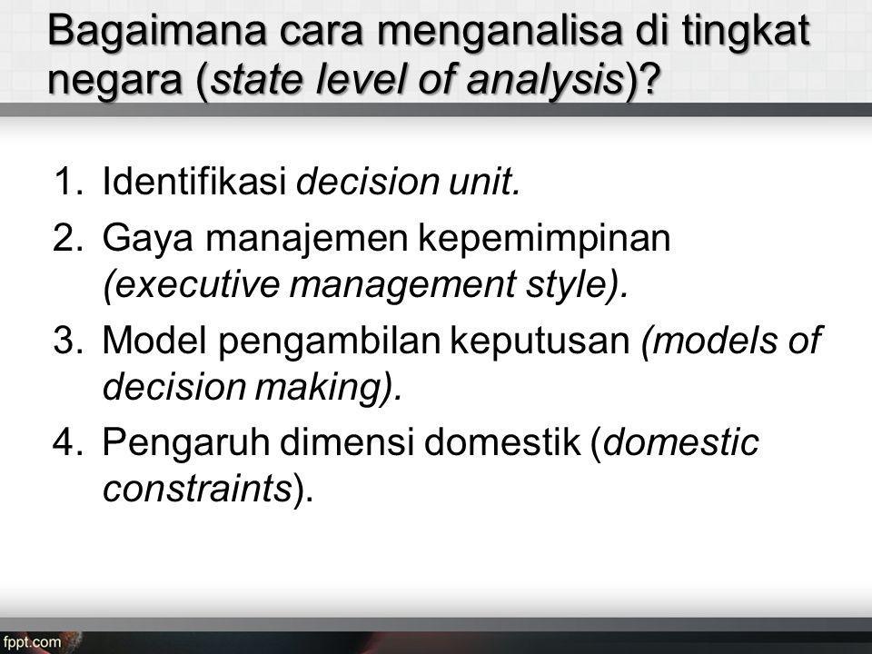 Bagaimana cara menganalisa di tingkat negara (state level of analysis).