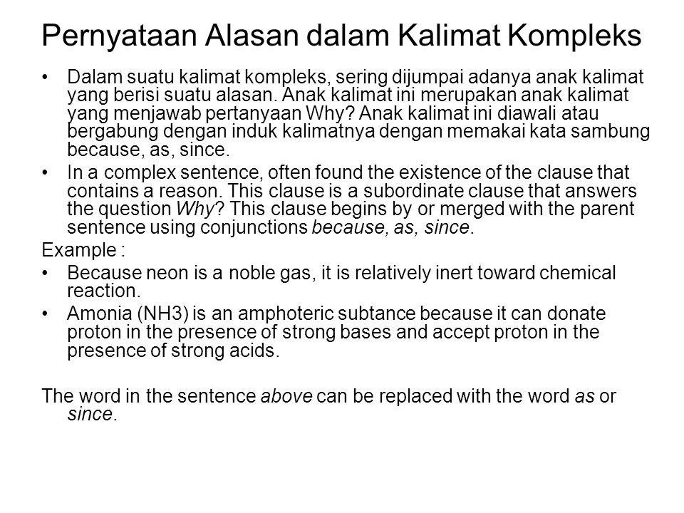 Pernyataan Alasan dalam Kalimat Kompleks Dalam suatu kalimat kompleks, sering dijumpai adanya anak kalimat yang berisi suatu alasan. Anak kalimat ini