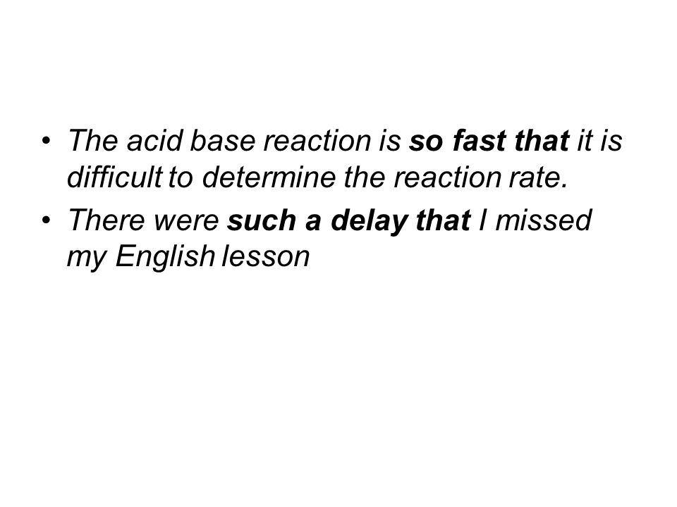 The acid base reaction is so fast that it is difficult to determine the reaction rate. There were such a delay that I missed my English lesson