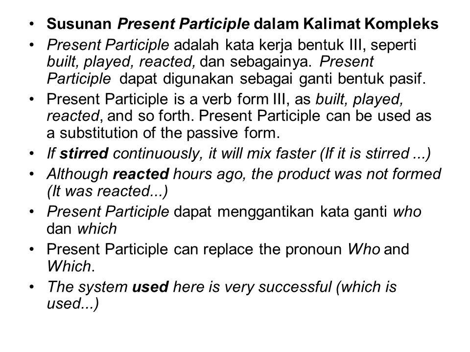 Susunan Present Participle dalam Kalimat Kompleks Present Participle adalah kata kerja bentuk III, seperti built, played, reacted, dan sebagainya. Pre