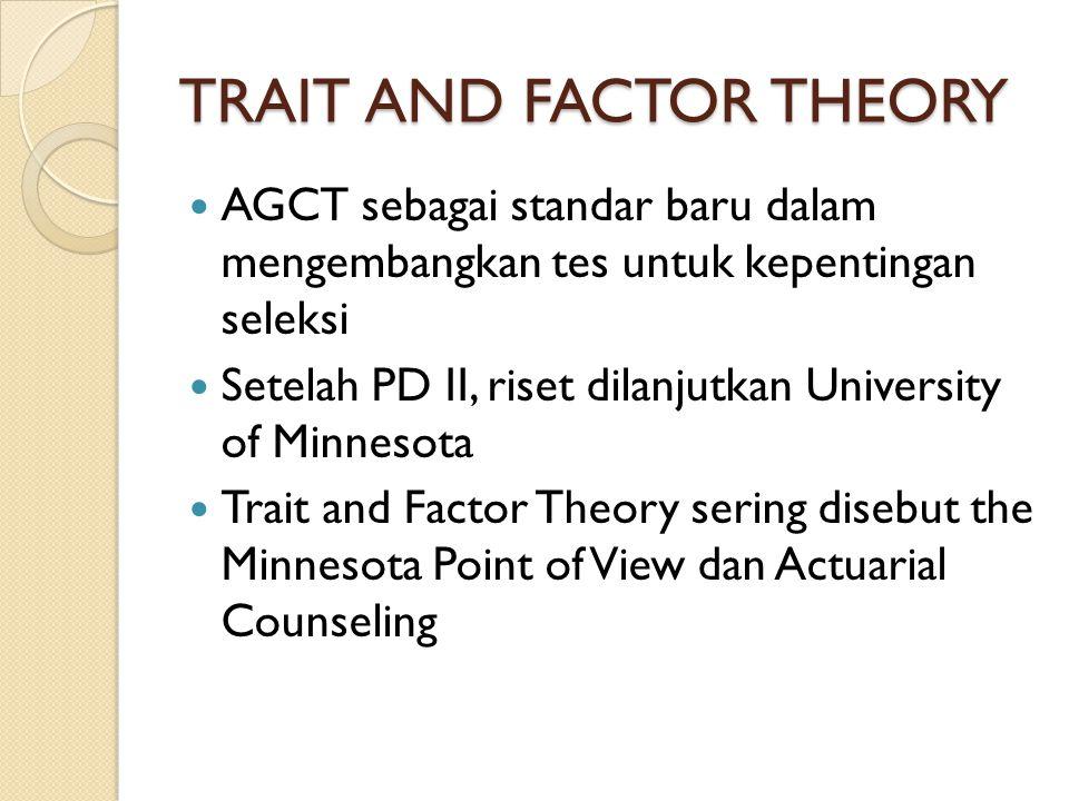 TRAIT AND FACTOR THEORY AGCT sebagai standar baru dalam mengembangkan tes untuk kepentingan seleksi Setelah PD II, riset dilanjutkan University of Min