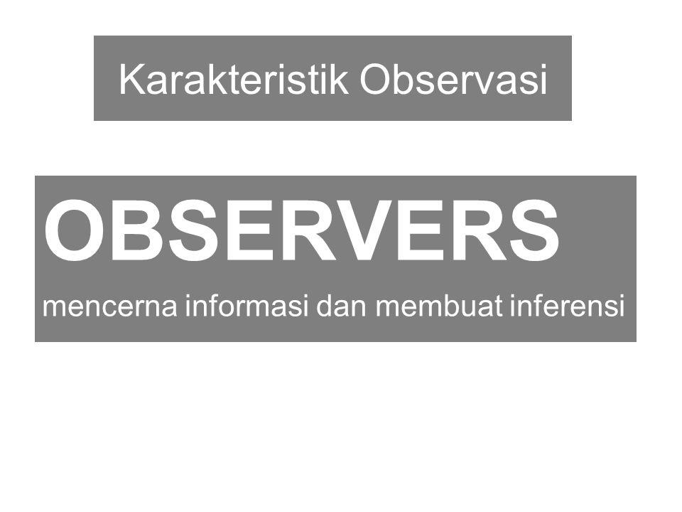 Karakteristik Observasi OBSERVERS mencerna informasi dan membuat inferensi
