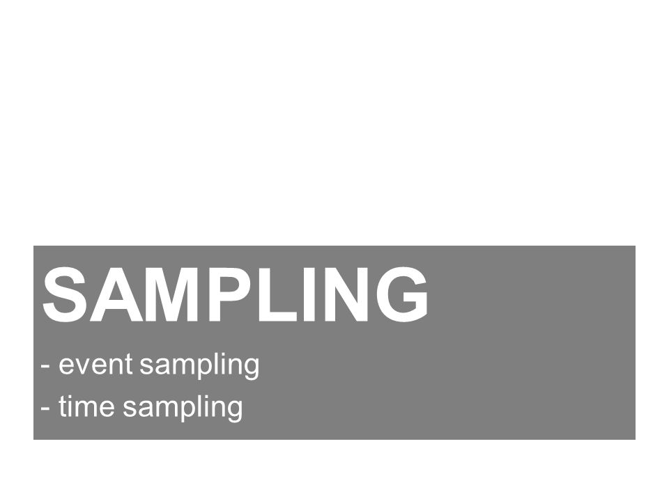 SAMPLING - event sampling - time sampling