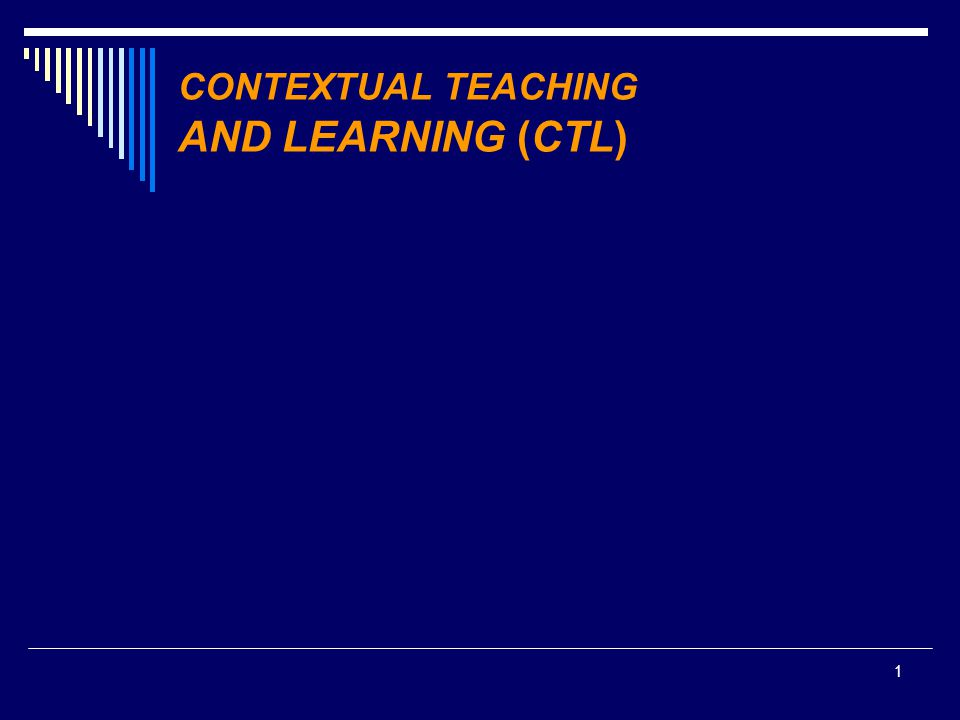 1 CONTEXTUAL TEACHING AND LEARNING (CTL)