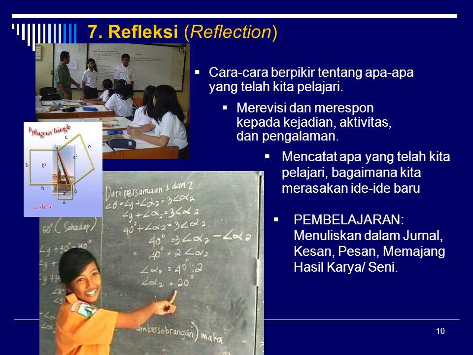 10 7. Refleksi (Reflection)  Cara-cara berpikir tentang apa-apa yang telah kita pelajari.  Merevisi dan merespon kepada kejadian, aktivitas, dan pen