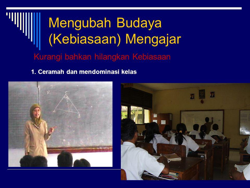11 Mengubah Budaya (Kebiasaan) Mengajar Kurangi bahkan hilangkan Kebiasaan 1. Ceramah dan mendominasi kelas