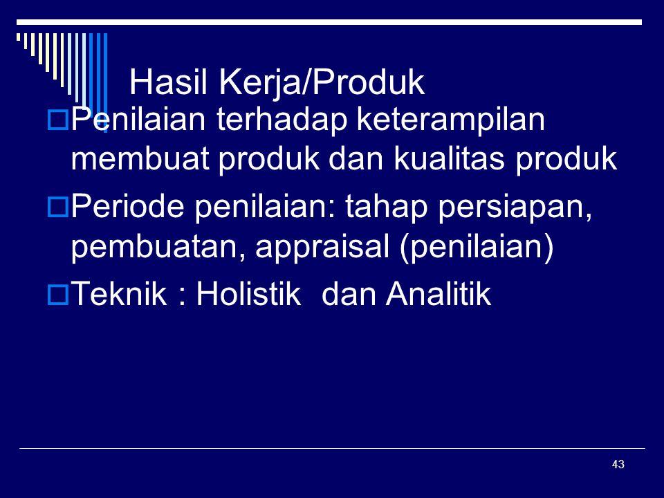 43 Hasil Kerja/Produk  Penilaian terhadap keterampilan membuat produk dan kualitas produk  Periode penilaian: tahap persiapan, pembuatan, appraisal