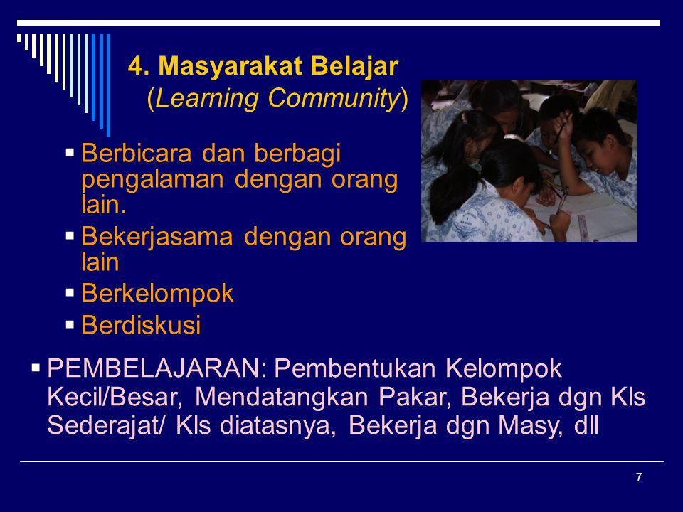 7 4. Masyarakat Belajar (Learning Community)  Berbicara dan berbagi pengalaman dengan orang lain.  Bekerjasama dengan orang lain  Berkelompok  Ber