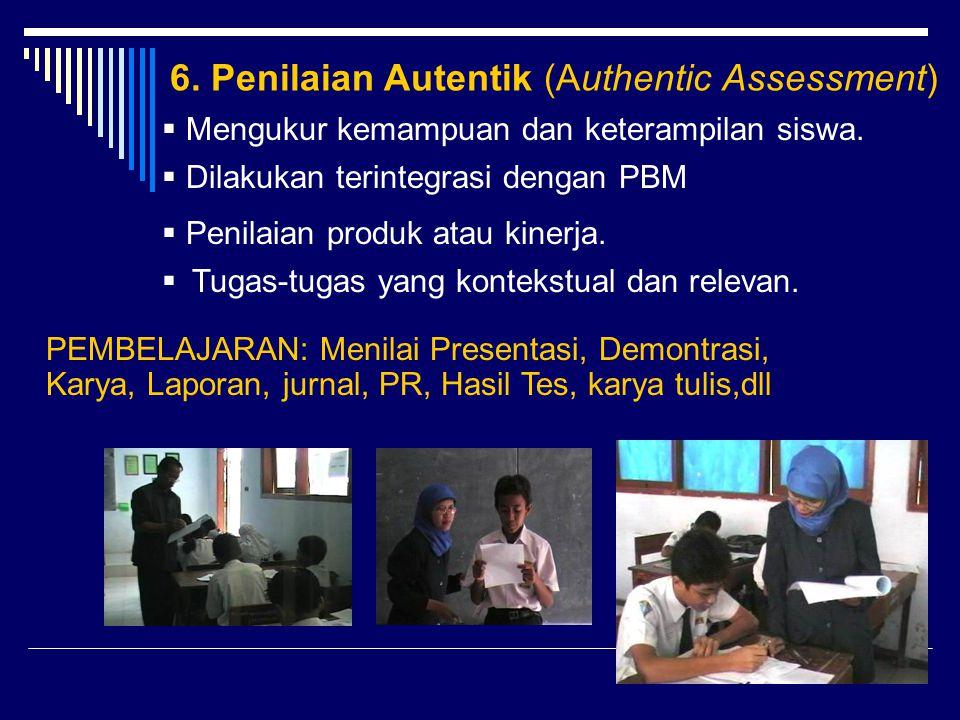 9  Mengukur kemampuan dan keterampilan siswa.  Dilakukan terintegrasi dengan PBM  Penilaian produk atau kinerja. 6. Penilaian Autentik (Authentic A