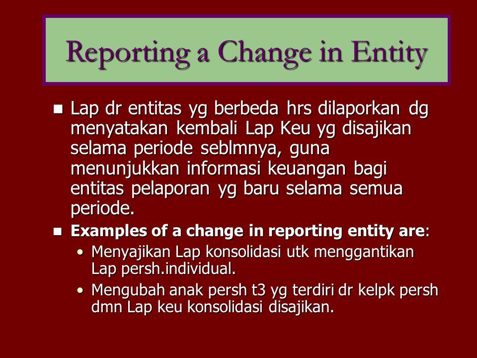 Lap dr entitas yg berbeda hrs dilaporkan dg menyatakan kembali Lap Keu yg disajikan selama periode seblmnya, guna menunjukkan informasi keuangan bagi