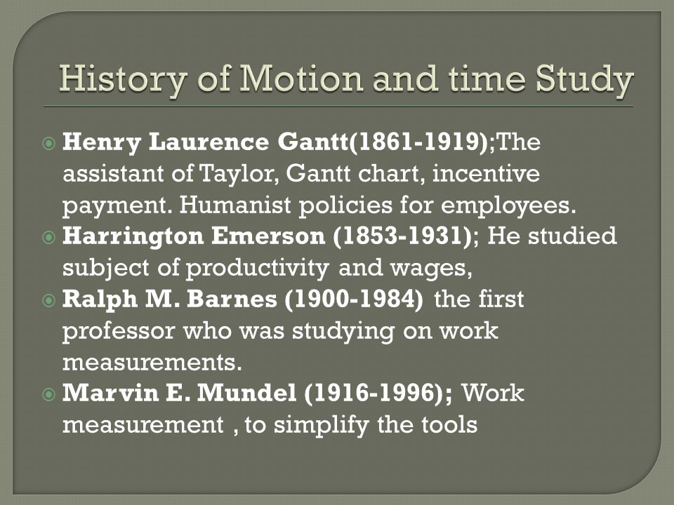  Motion study can not be discussed without constant reference to the work of Frank B.