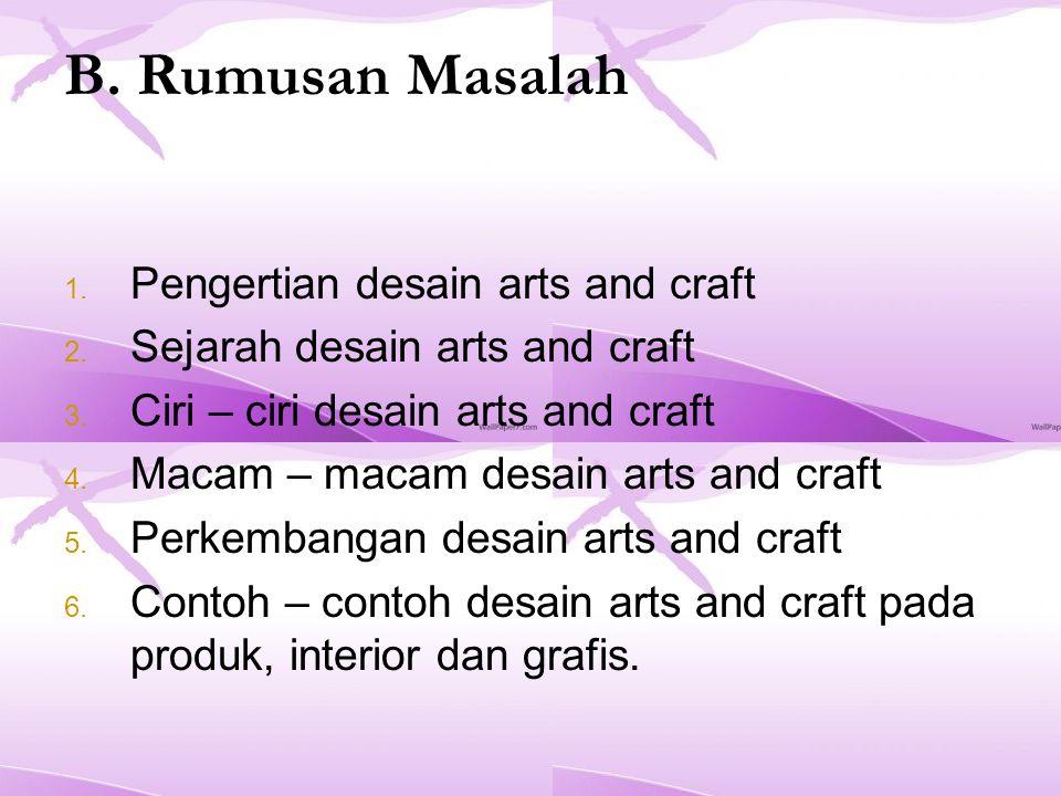 B.Rumusan Masalah 1. Pengertian desain arts and craft 2.